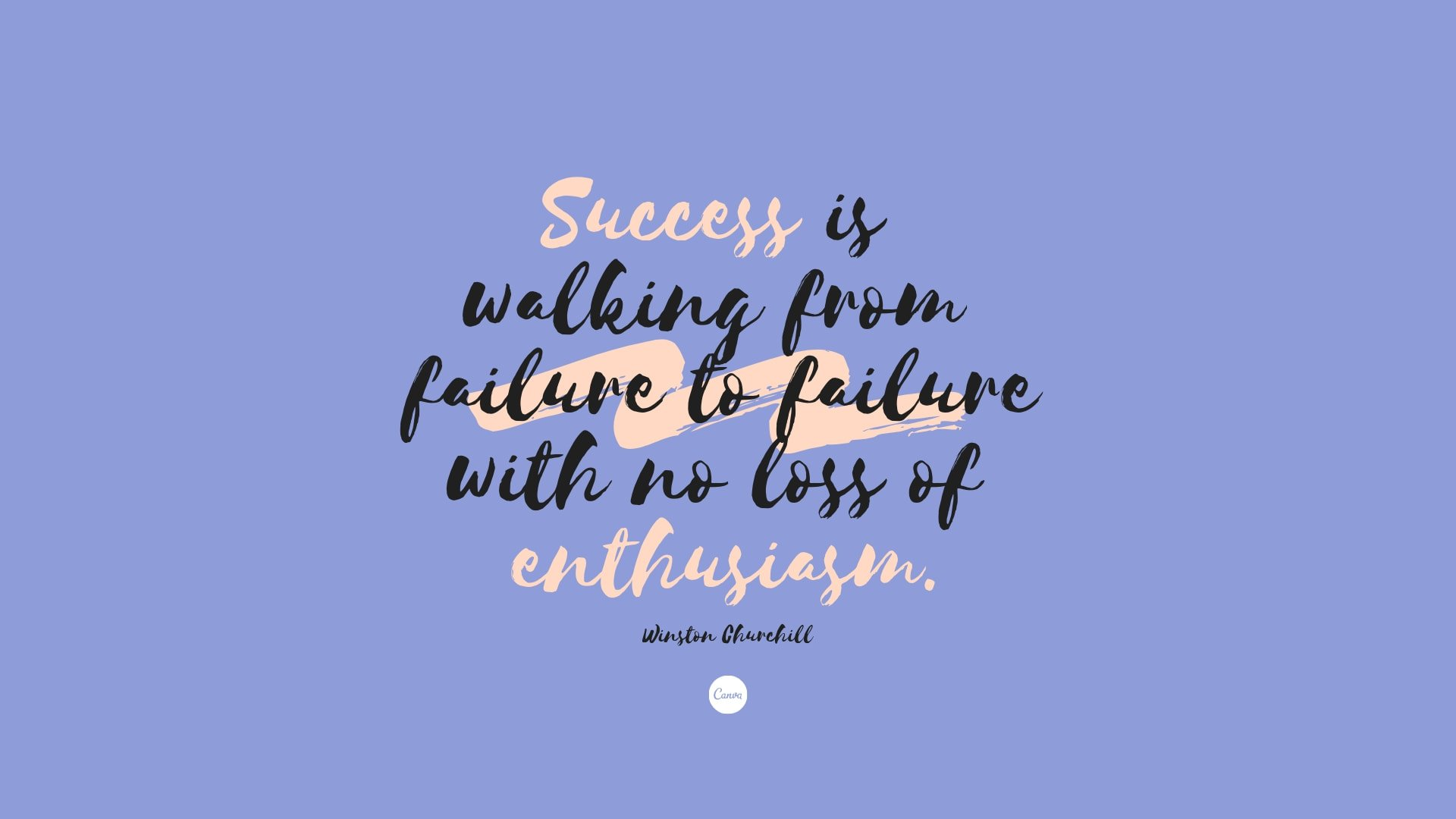 Success is walking from failure to failure with no loss of enthusiasm