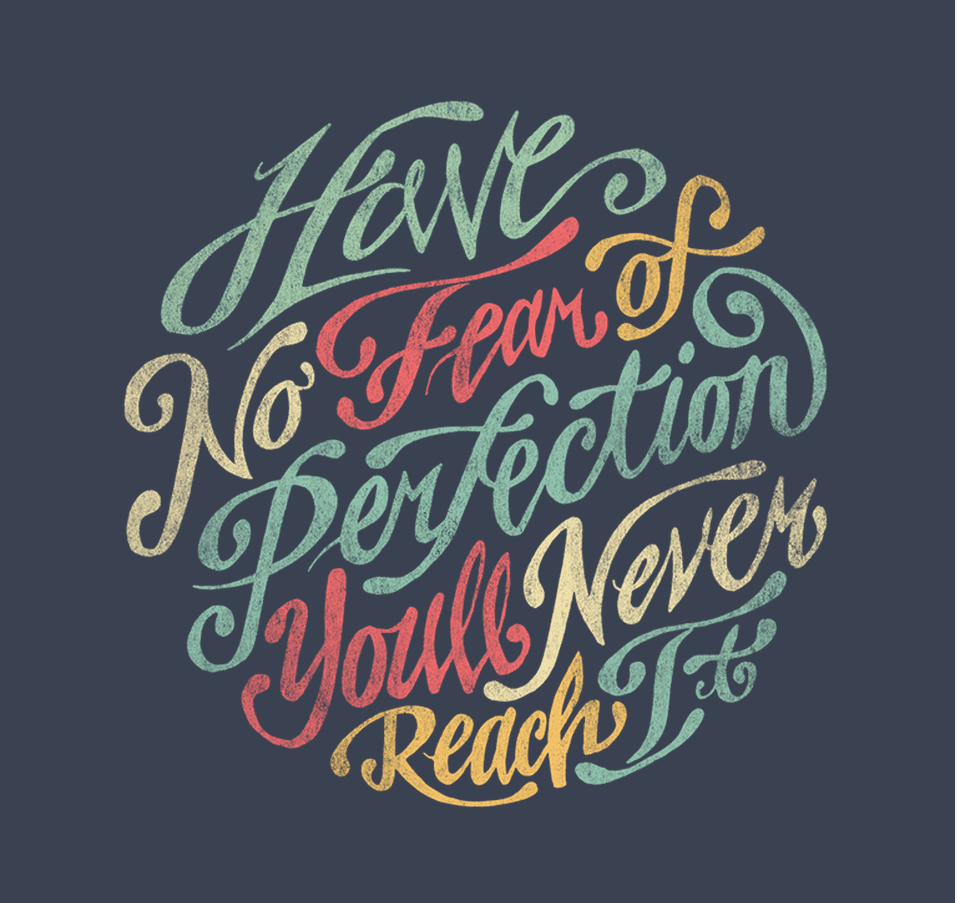 """Have No Fear Of Perfection, You'll Never Reach It"" by Travis Pietsch"