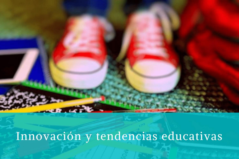 Innovación y tendencias educativas