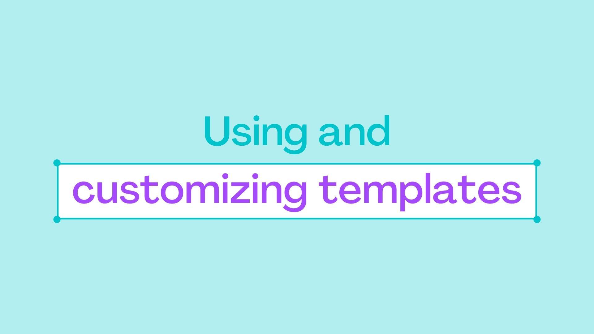 1.2 Using and customizing templates