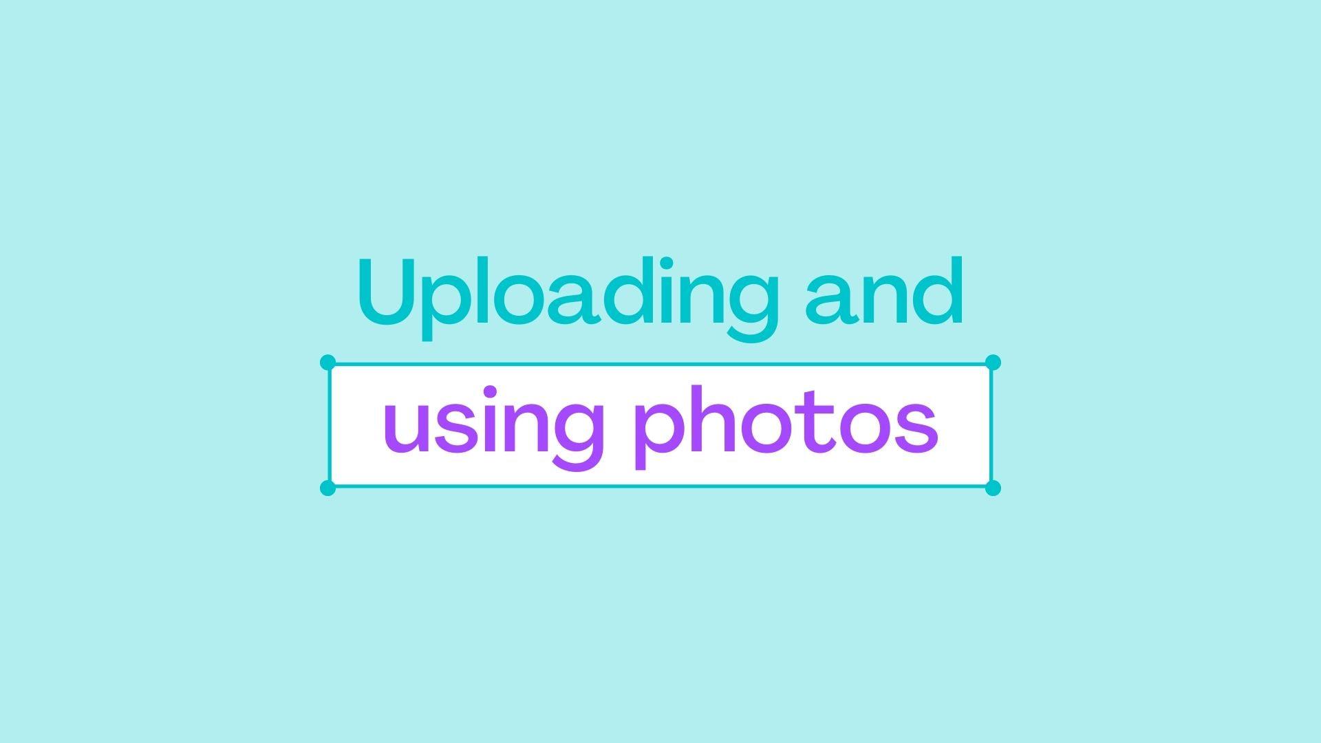1.4 Uploading and using photos