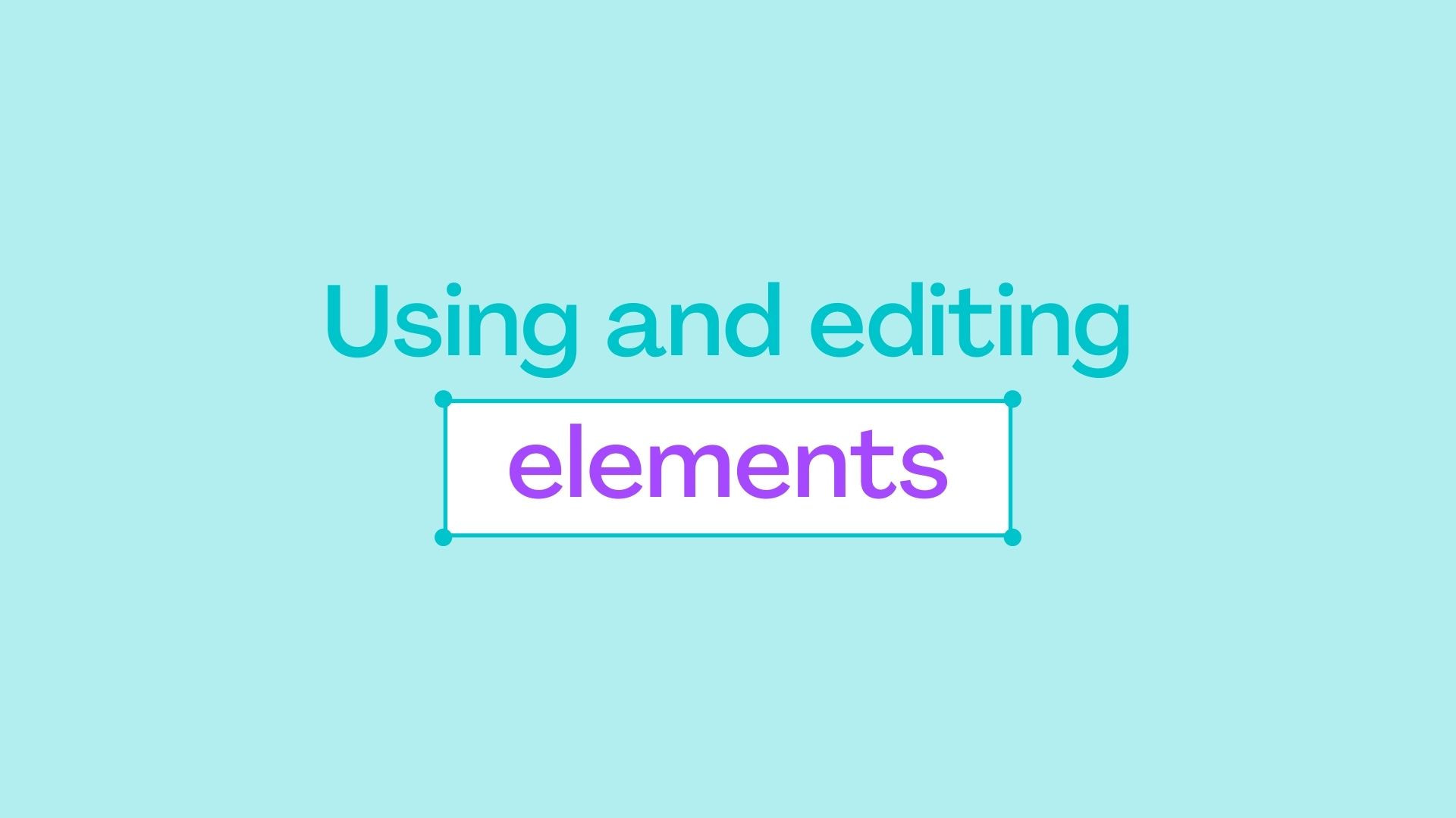 1.5 Using and editing elements