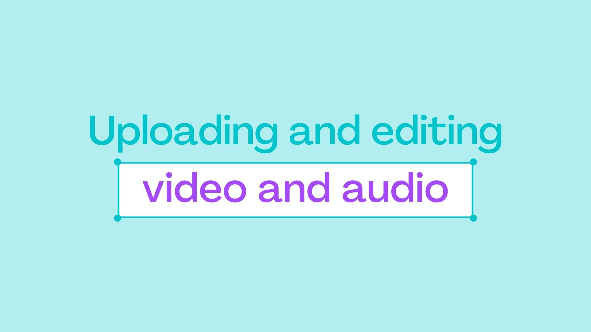 1.7 Uploading and editing video and audio