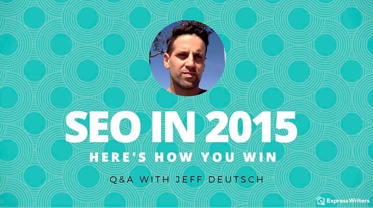 ExpressWriters-SEO-of-2015-QA-with-Jeff-Deutsch