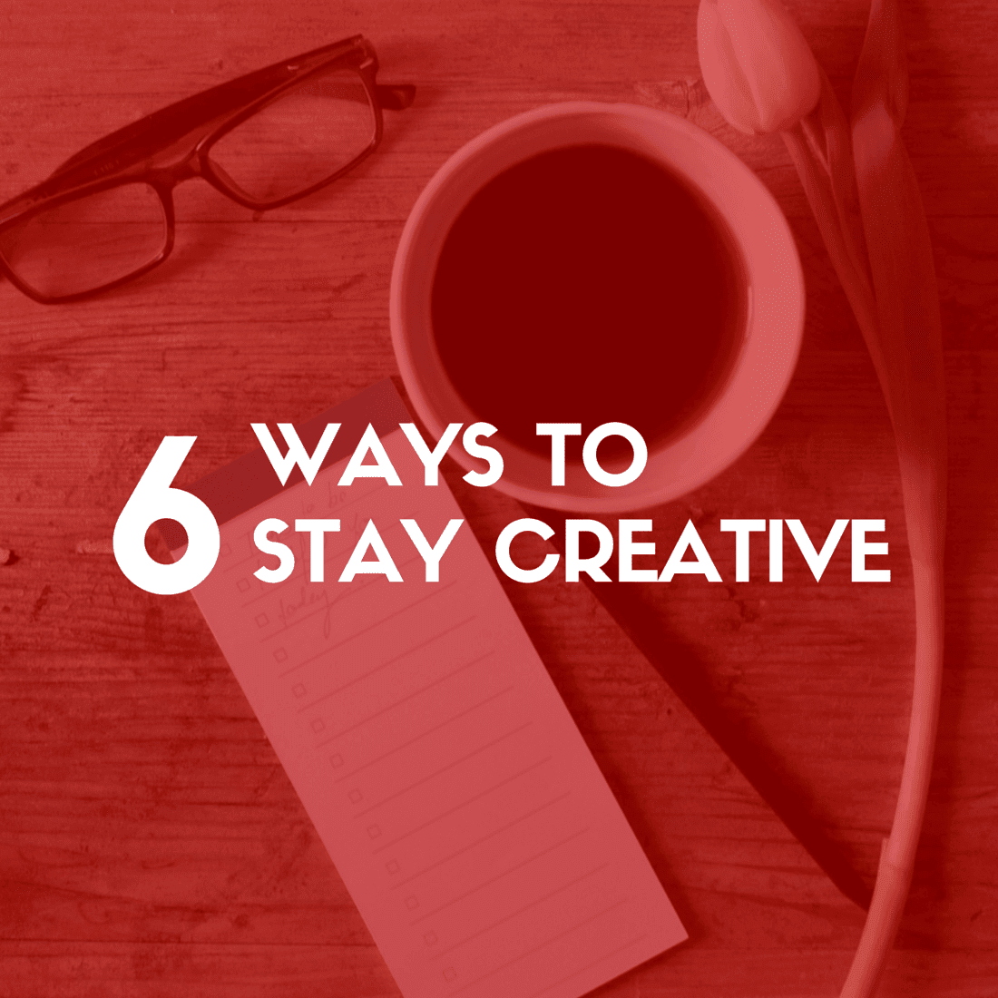 6 Ways to Stay Creative Under Pressure