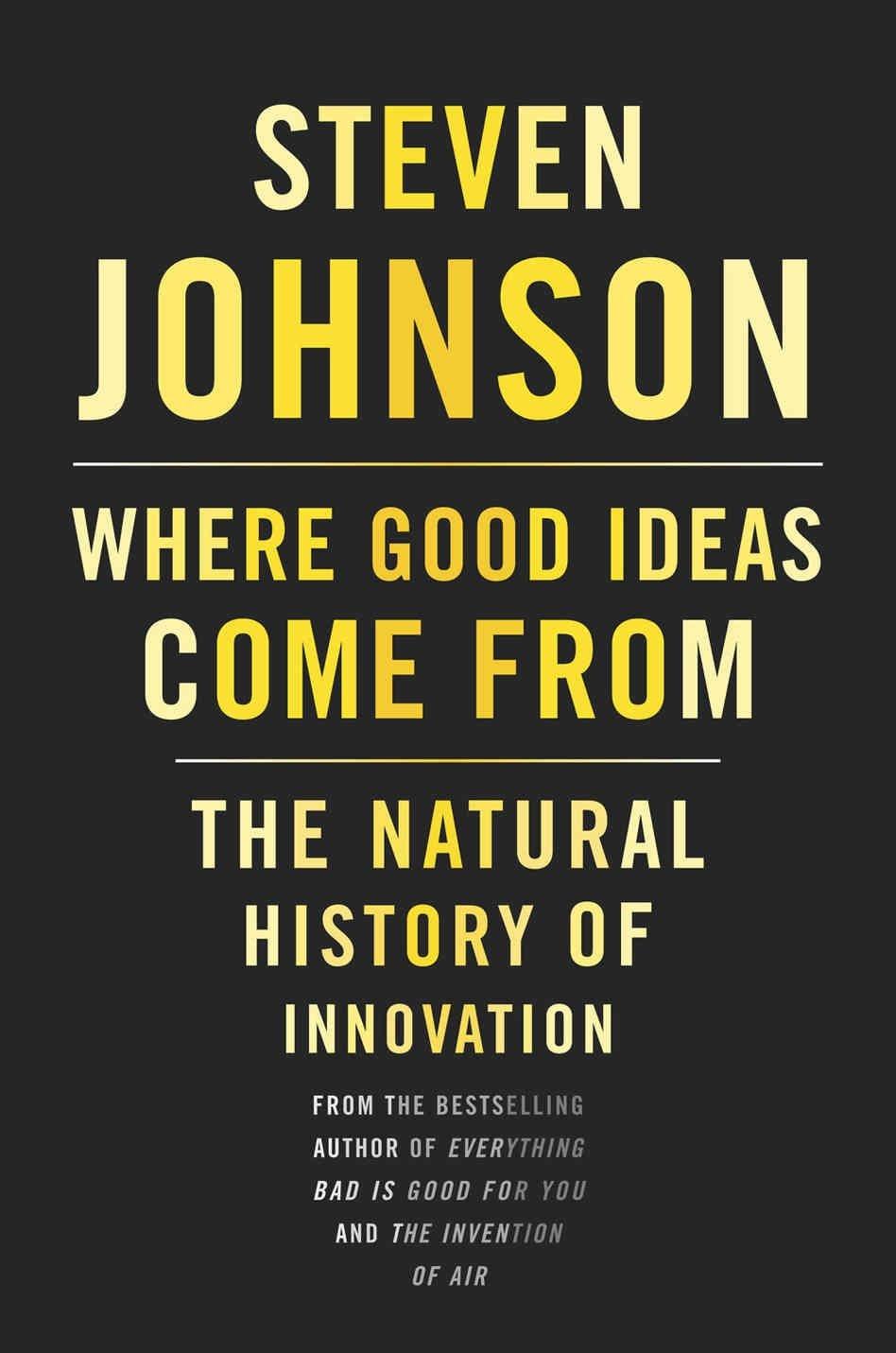 Where Good Ideas Come From – Steven Johnson