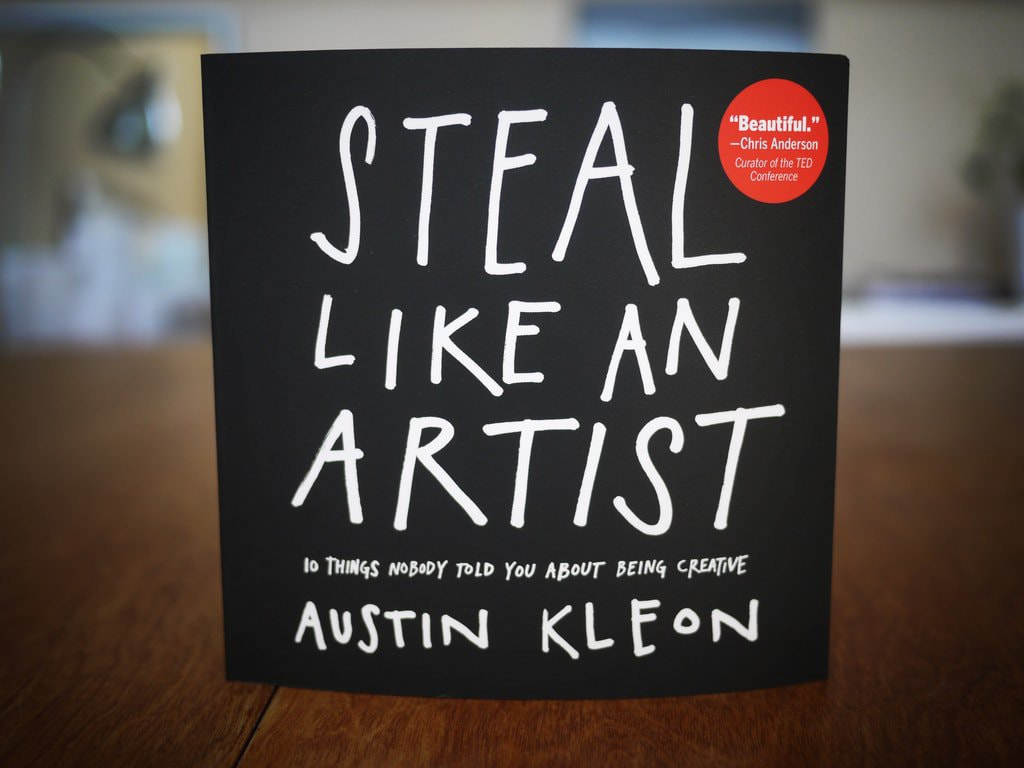 Steal Like an Artist: 10 Things Nobody Told You About Being Creative – Austin Kleon