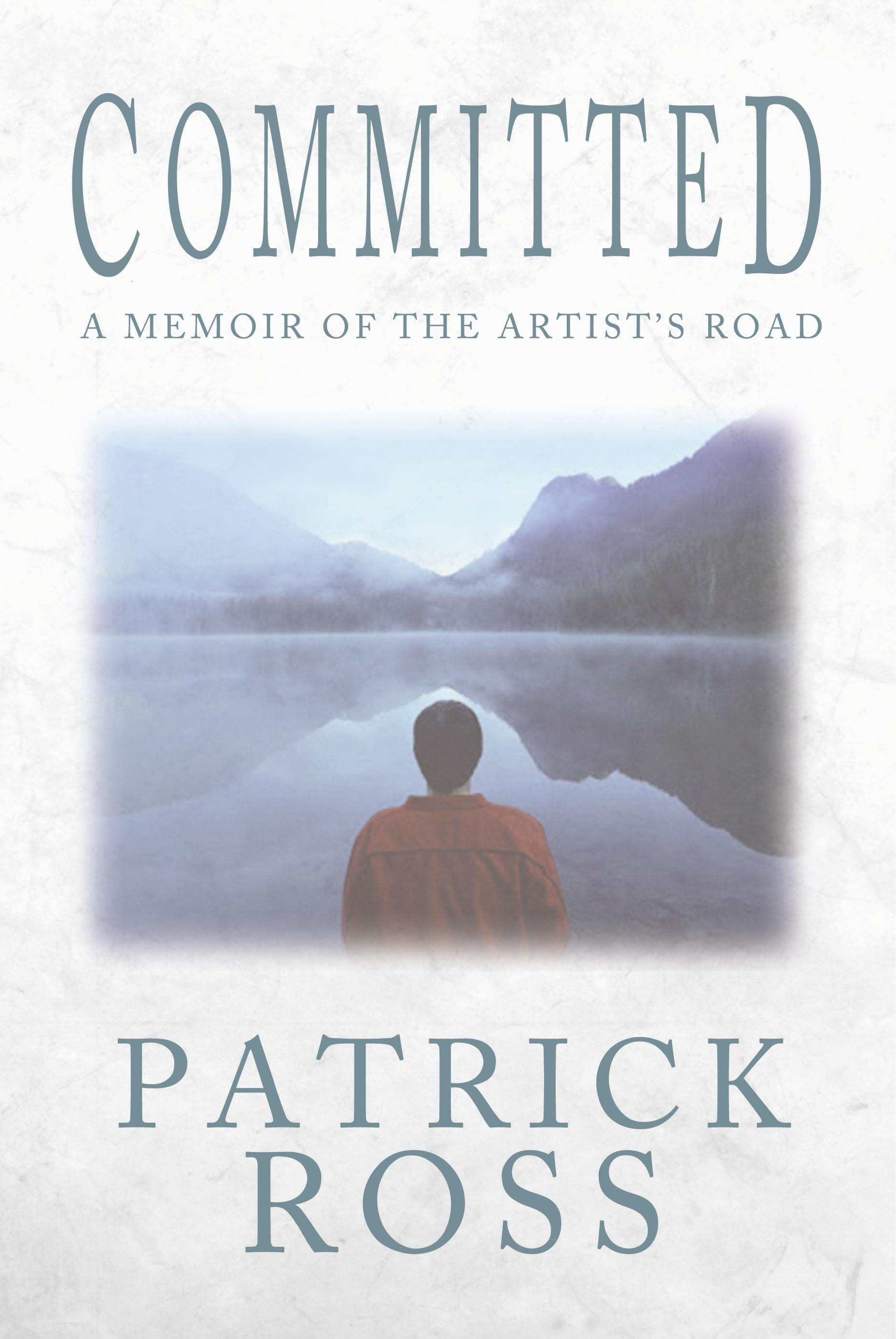 Committed: A Memoir of the Artist's Road – Patrick Ross