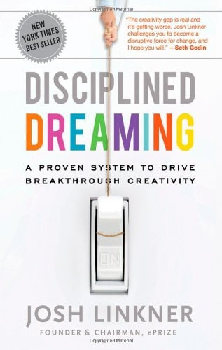 Disciplined Dreaming: A Proven System to Drive Breakthrough Creativity – Josh Linker