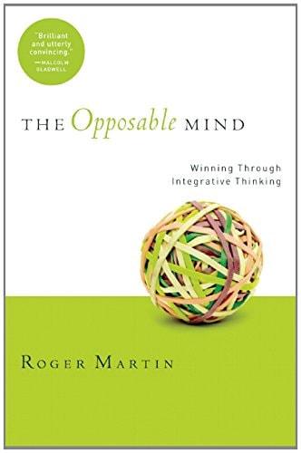 The Opposable Mind: Winning Through Integrative Thinking – Roger Martin
