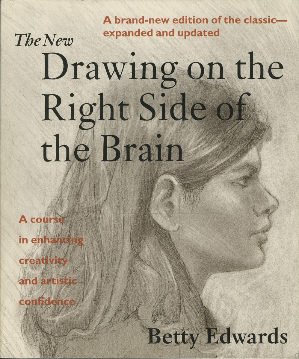 The New Drawing on the Right Side of the Brain – Betty Edwards