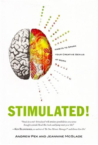 Stimulated!: Habits to Spark Your Creative Genius at Work – Andrew Pek & Jeannine McGlade