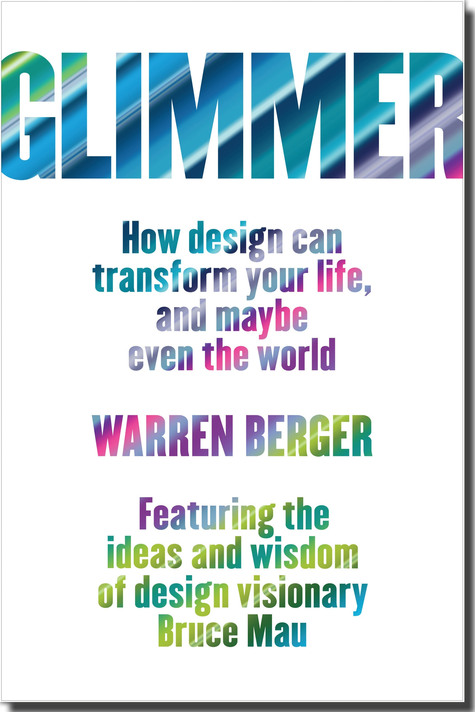 Glimmer: How Design Can Transform Your Life, Your Business, and Maybe Even the World -Warren Berger