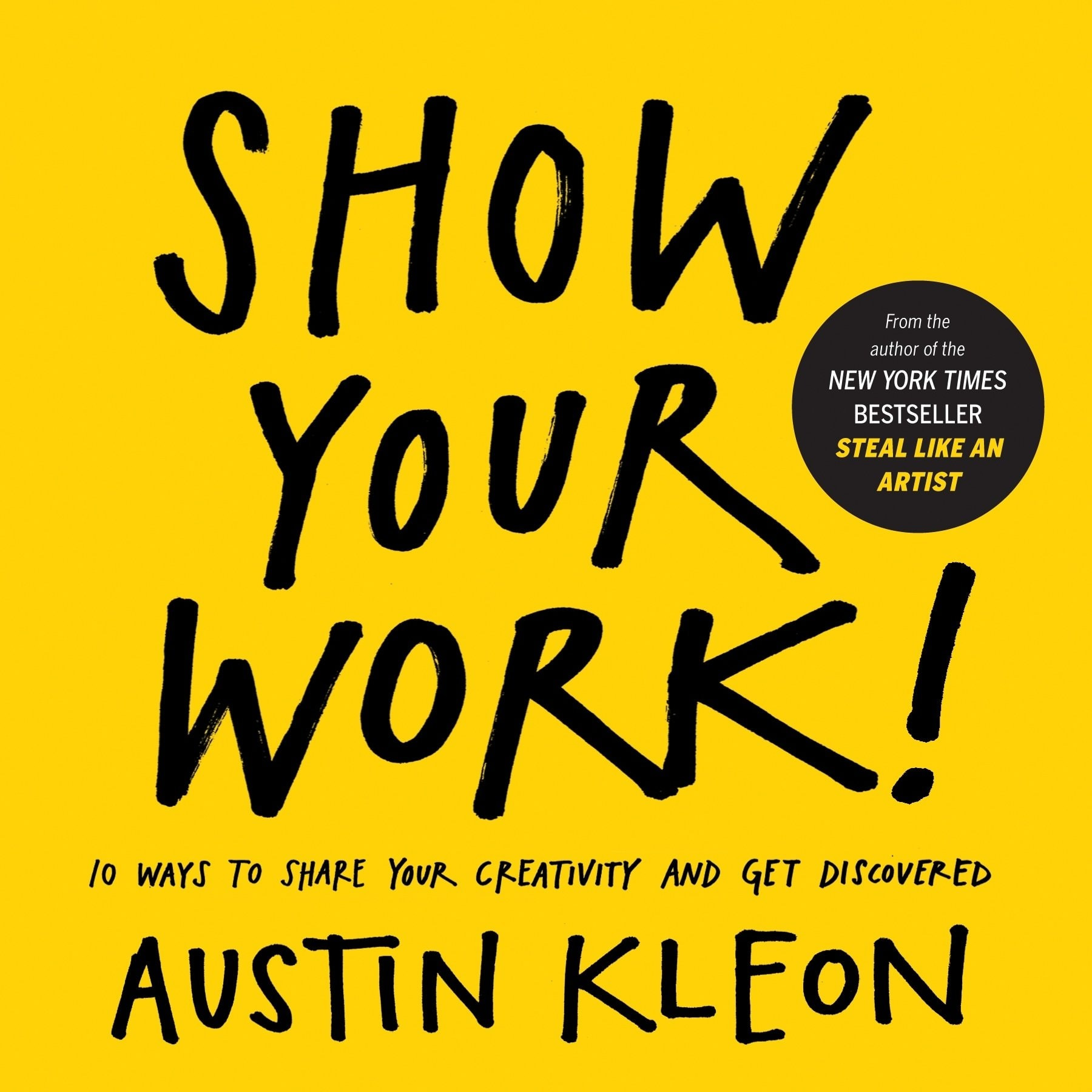 Show Your Work!: 10 Ways to Share Your Creativity and Get Discovered – Austin Kleon